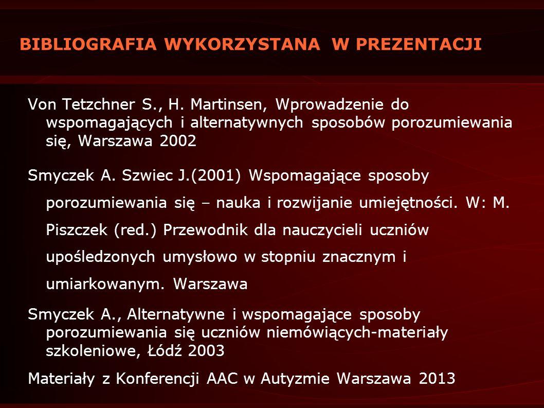 BIBLIOGRAFIA WYKORZYSTANA W PREZENTACJI Von Tetzchner S., H. Martinsen, Wprowadzenie do wspomagających i alternatywnych sposobów porozumiewania się, W