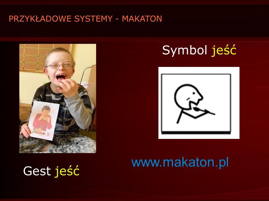 Gest jeść Symbol jeść PRZYKŁADOWE SYSTEMY - MAKATON www.makaton.pl