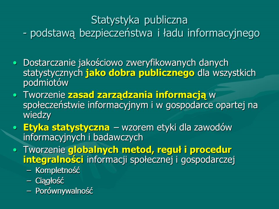Statystyka publiczna - podstawą bezpieczeństwa i ładu informacyjnego Dostarczanie jakościowo zweryfikowanych danych statystycznych jako dobra publiczn