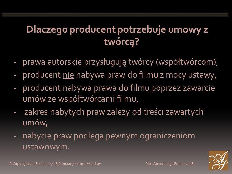 © Copyright 2008 Adamczyk & Company Attorneys at Law Plus Camerimage Forum 2008 Dlaczego producent potrzebuje umowy z twórcą.