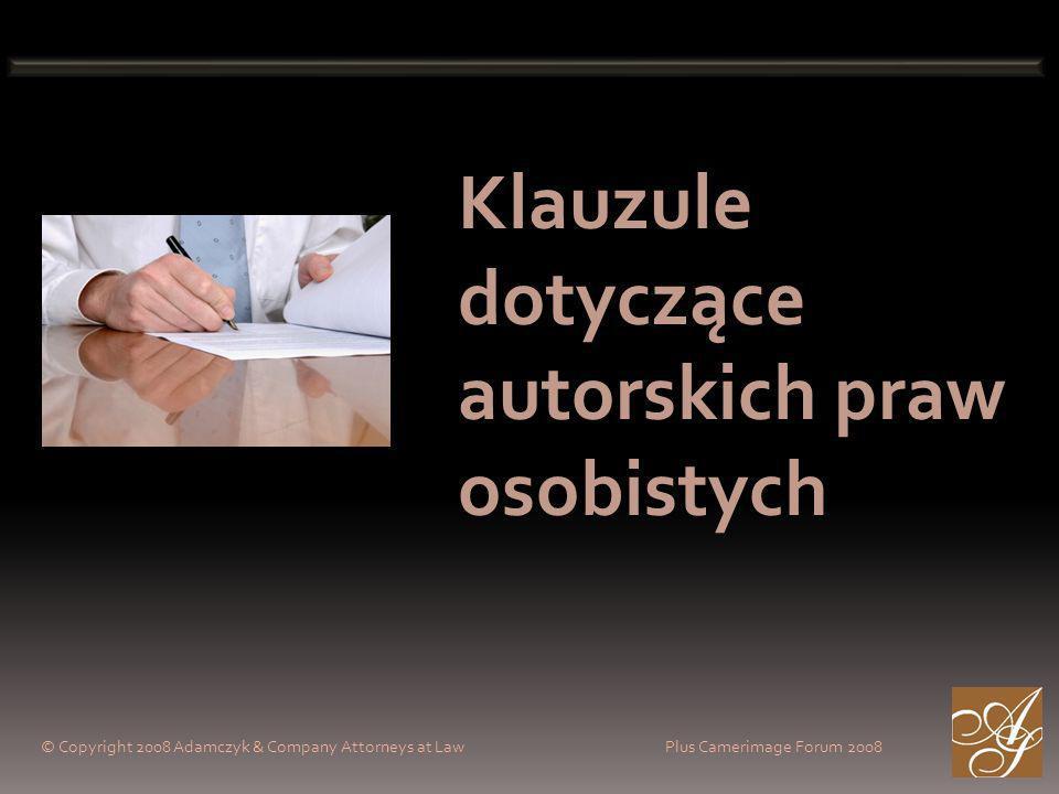 Klauzule dotyczące autorskich praw osobistych © Copyright 2008 Adamczyk & Company Attorneys at Law Plus Camerimage Forum 2008