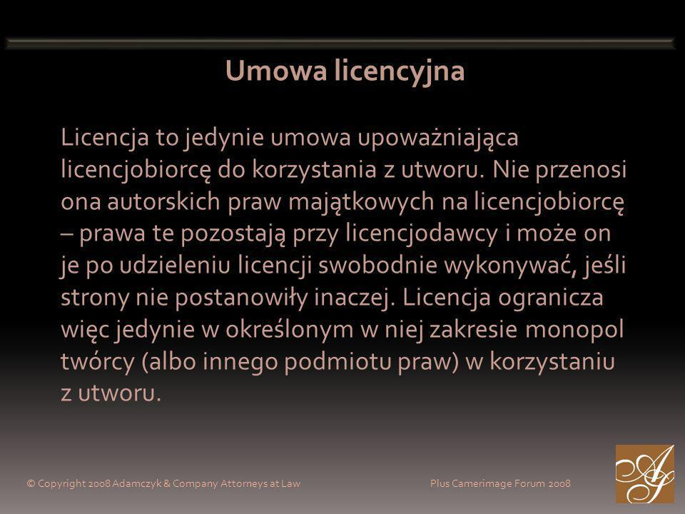 © Copyright 2008 Adamczyk & Company Attorneys at Law Plus Camerimage Forum 2008 Umowa licencyjna Licencja to jedynie umowa upoważniająca licencjobiorcę do korzystania z utworu.