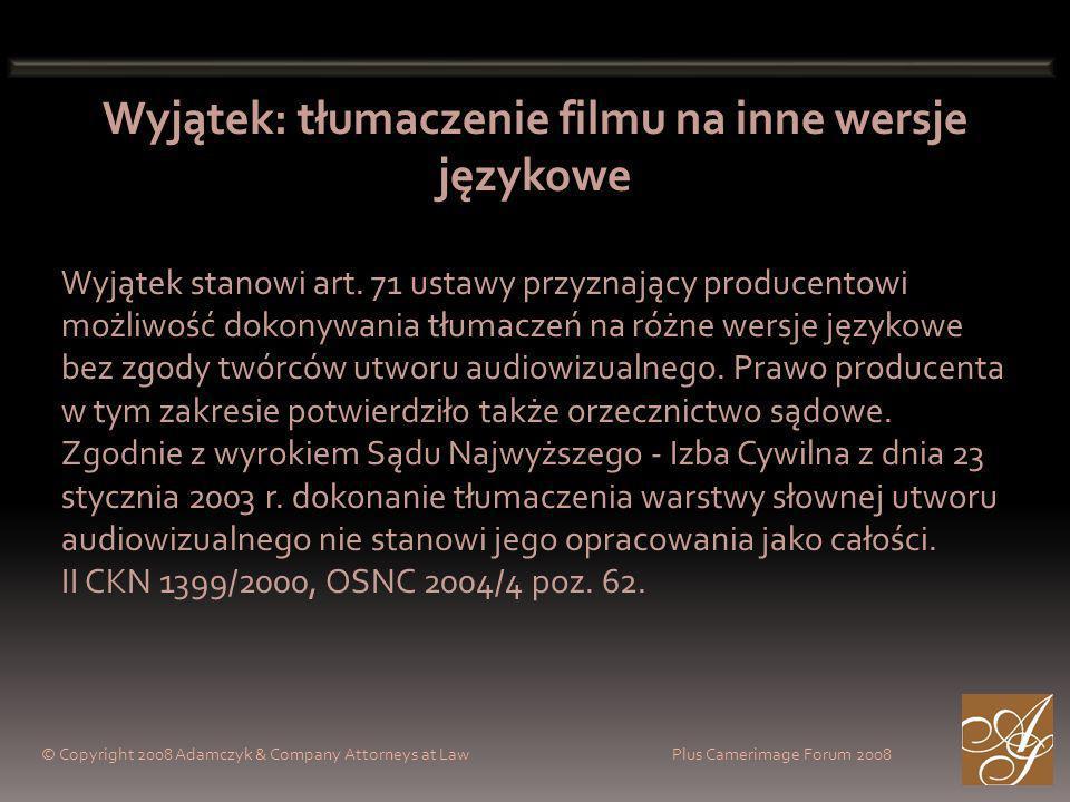 © Copyright 2008 Adamczyk & Company Attorneys at Law Plus Camerimage Forum 2008 Wyjątek: tłumaczenie filmu na inne wersje językowe Wyjątek stanowi art.