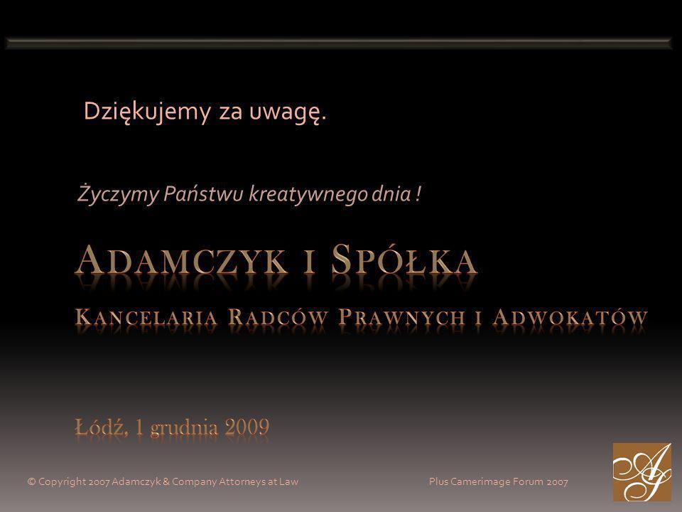 © Copyright 2007 Adamczyk & Company Attorneys at Law Plus Camerimage Forum 2007 Życzymy Państwu kreatywnego dnia .