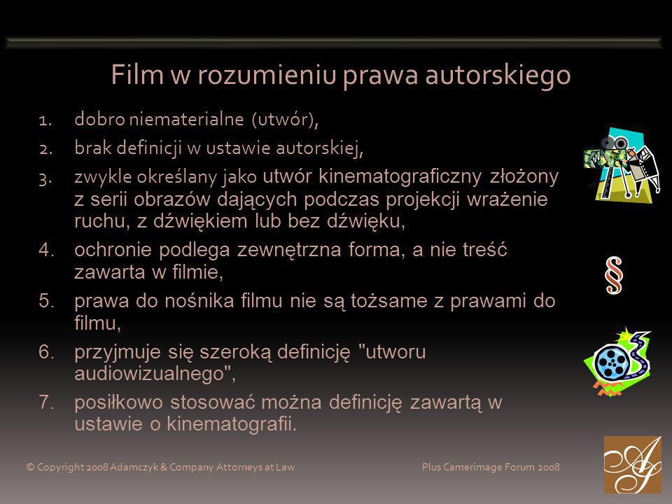 Film w rozumieniu prawa autorskiego © Copyright 2008 Adamczyk & Company Attorneys at Law Plus Camerimage Forum 2008 1.