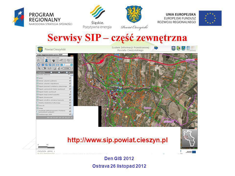 Serwisy SIP – część zewnętrzna Den GIS 2012 Ostrava 26 listopad 2012 http://www.sip.powiat.cieszyn.pl