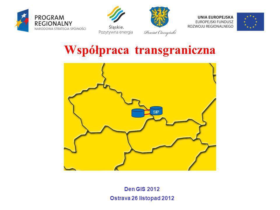 Współpraca transgraniczna SIP Den GIS 2012 Ostrava 26 listopad 2012