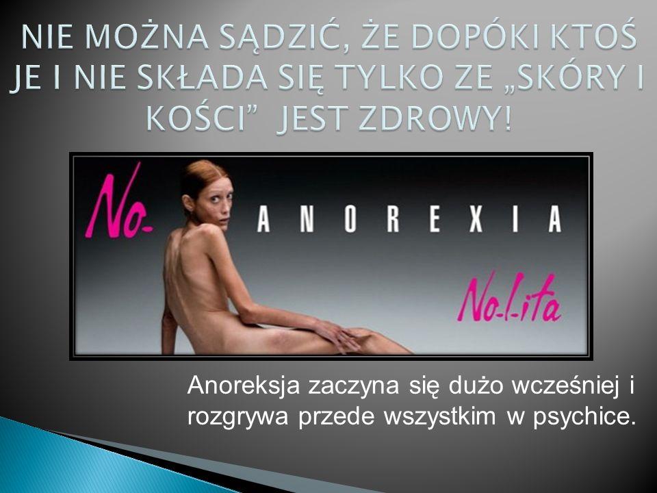 Anoreksja zaczyna się dużo wcześniej i rozgrywa przede wszystkim w psychice.