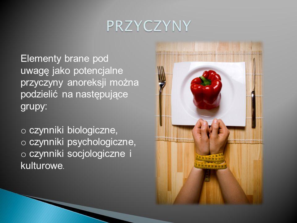 Elementy brane pod uwagę jako potencjalne przyczyny anoreksji można podzielić na następujące grupy: o czynniki biologiczne, o czynniki psychologiczne,