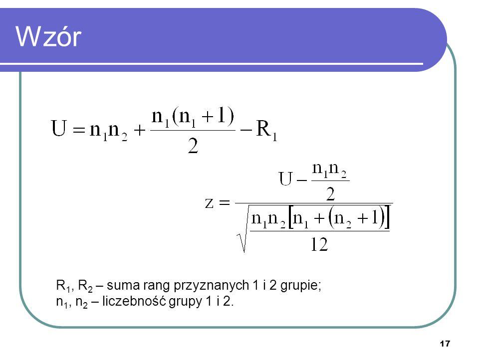 17 Wzór R 1, R 2 – suma rang przyznanych 1 i 2 grupie; n 1, n 2 – liczebność grupy 1 i 2.