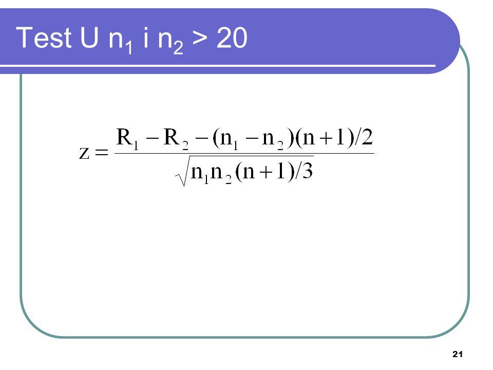21 Test U n 1 i n 2 > 20