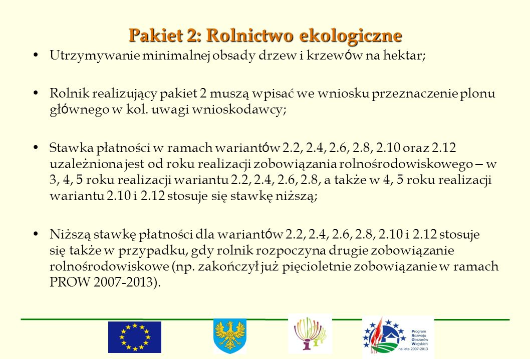 Pakiet 2: Rolnictwo ekologiczne Utrzymywanie minimalnej obsady drzew i krzew ó w na hektar; Rolnik realizujący pakiet 2 muszą wpisać we wniosku przezn