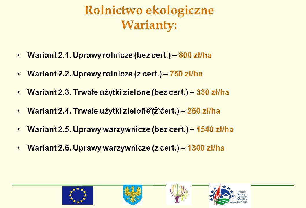 Rolnictwo ekologiczne Warianty: Wariant 2.1. Uprawy rolnicze (bez cert.) – 800 zł/ha Wariant 2.2. Uprawy rolnicze (z cert.) – 750 zł/ha Wariant 2.3. T