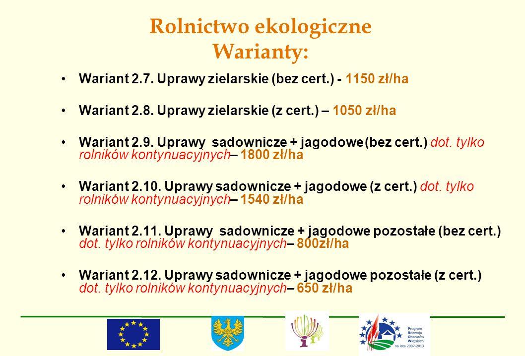Rolnictwo ekologiczne Warianty: Wariant 2.7. Uprawy zielarskie (bez cert.) - 1150 zł/ha Wariant 2.8. Uprawy zielarskie (z cert.) – 1050 zł/ha Wariant