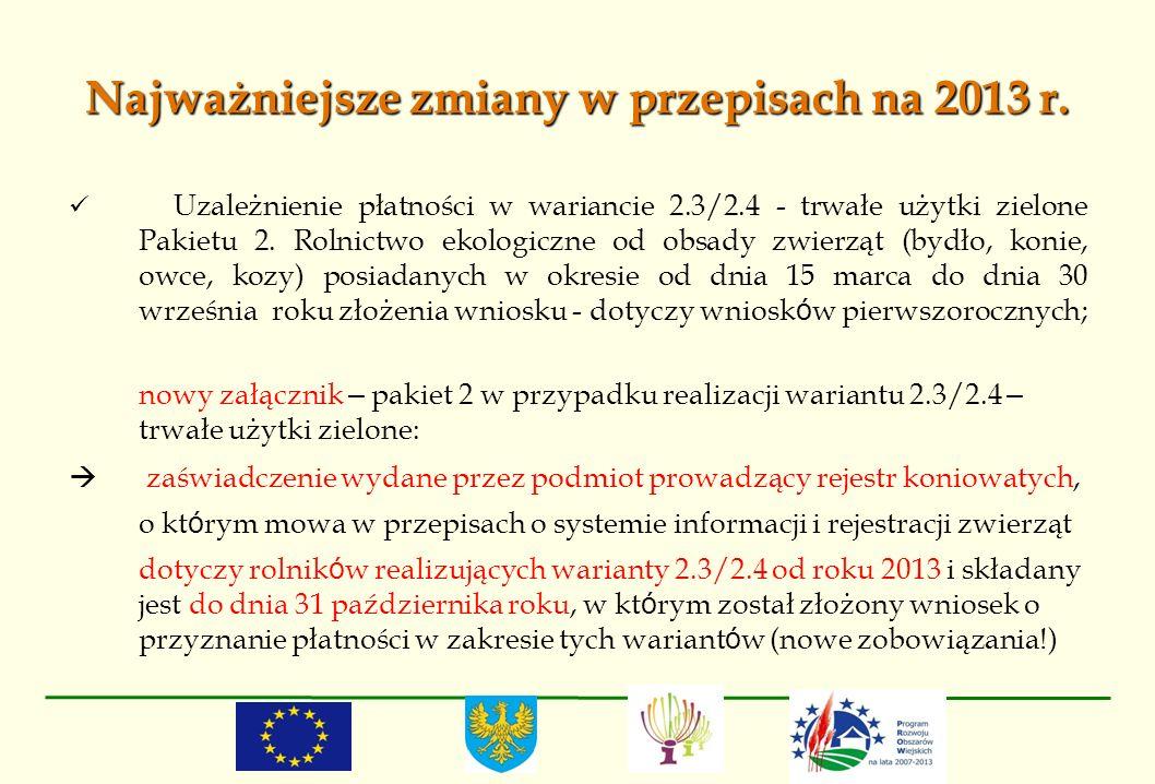 Najważniejsze zmiany w przepisach na 2013 r. Uzależnienie płatności w wariancie 2.3/2.4 - trwałe użytki zielone Pakietu 2. Rolnictwo ekologiczne od ob