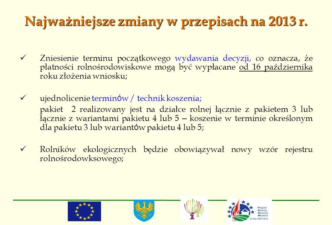 Najważniejsze zmiany w przepisach na 2013 r. Zniesienie terminu początkowego wydawania decyzji, co oznacza, że płatności rolnośrodowiskowe mogą być wy
