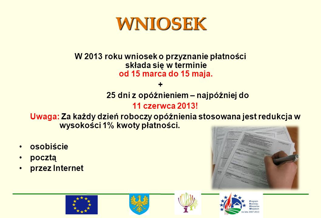 WNIOSEK W 2013 roku wniosek o przyznanie płatności składa się w terminie od 15 marca do 15 maja. + 25 dni z opóźnieniem – najpóźniej do 11 czerwca 201