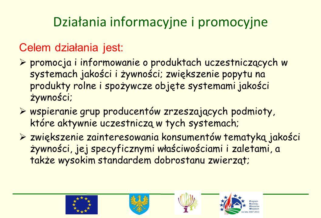 Działania informacyjne i promocyjne Celem działania jest: promocja i informowanie o produktach uczestniczących w systemach jakości i żywności; zwiększ