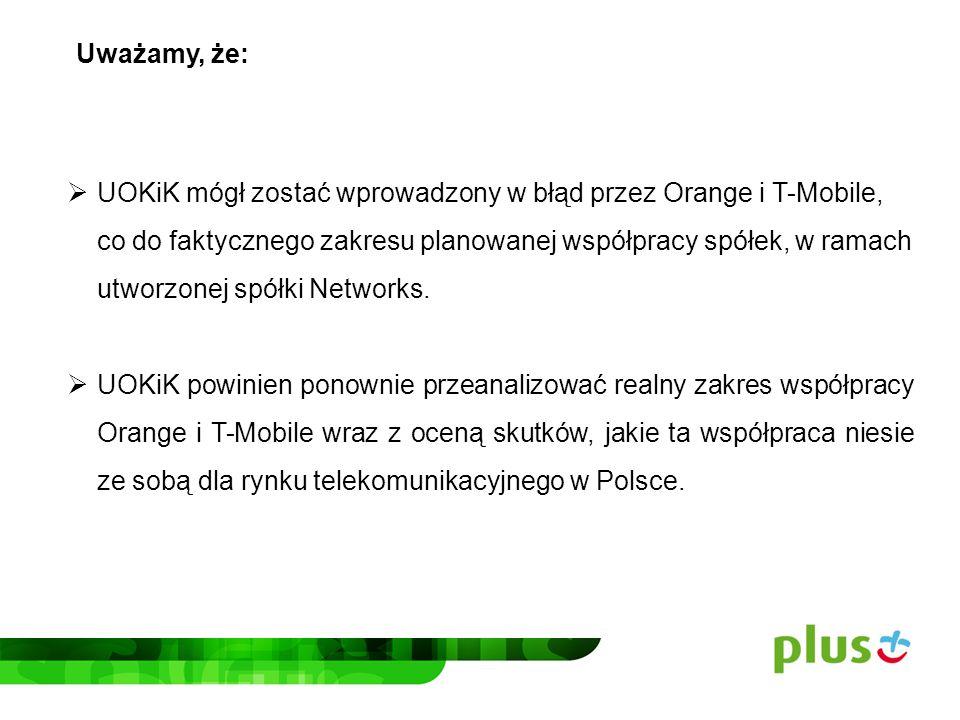 1.Według naszej opinii współpraca T-Mobile i Orange rozszerzana jest prawdopodobnie poza zadeklarowaną na potrzeby postępowania.