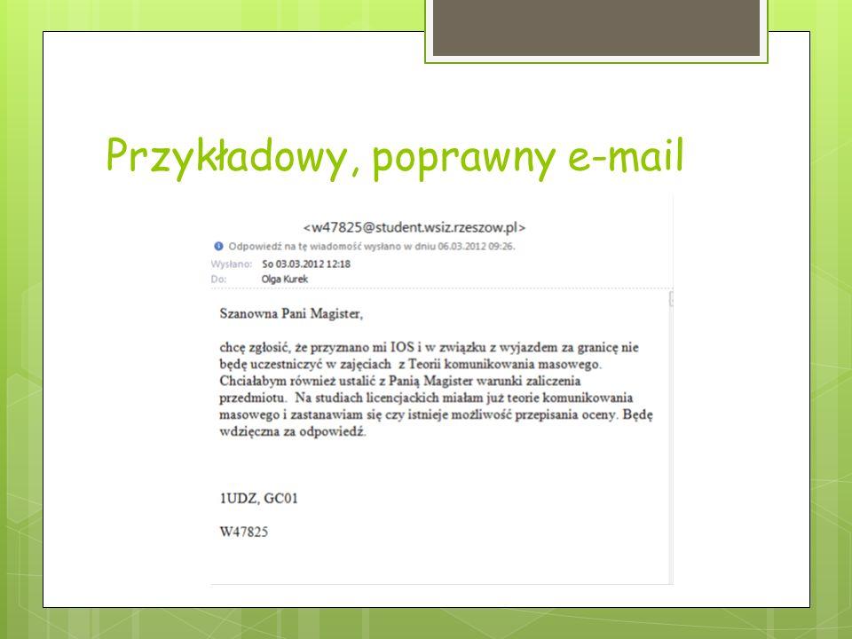 Zasady komunikacji e-mailowej z wykładowcami Temat Odpowiedni zwrot (np. Szanowny Panie Doktorze) Podpis (z oznaczeniem kierunku i grupy) Krótka, zroz