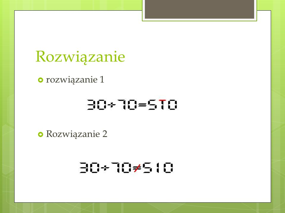 Ćwiczenie – zagadki logiczne Dodaj tylko jedną kreskę, aby poniższe równanie było prawdziwe. Prawidłowe są w ww. przypadku minimum 2 rozwiązania