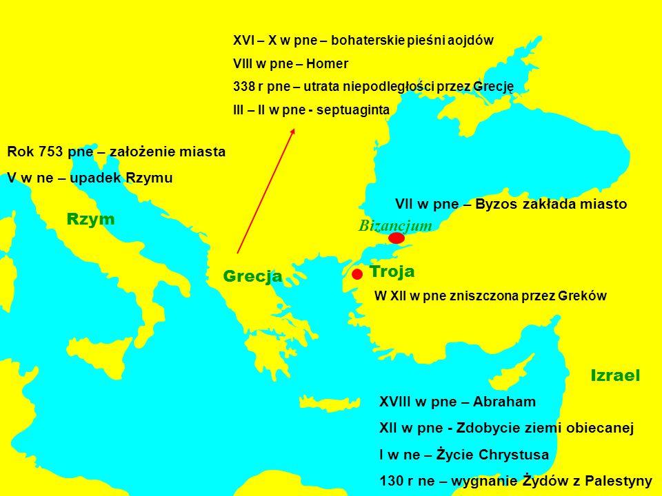 Grecja Troja Izrael Rzym Bizancjum XVIII w pne – Abraham XII w pne - Zdobycie ziemi obiecanej I w ne – Życie Chrystusa 130 r ne – wygnanie Żydów z Pal