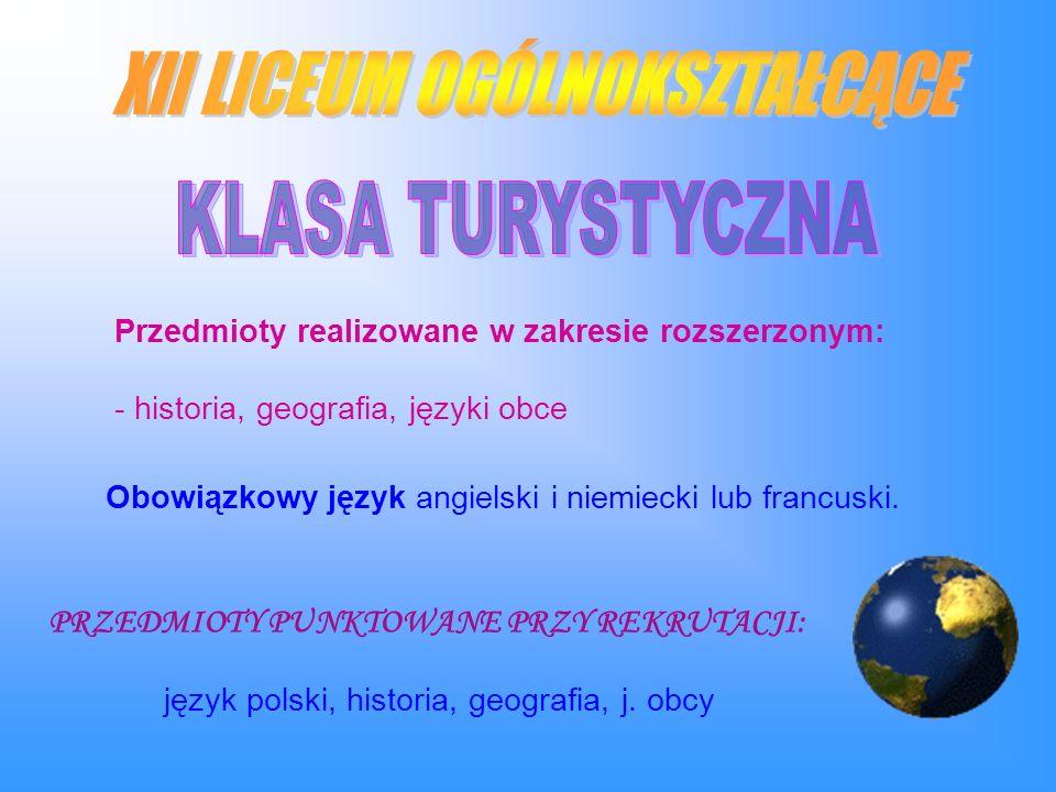 Przedmioty realizowane w zakresie rozszerzonym: - historia, geografia, języki obce Obowiązkowy język angielski i niemiecki lub francuski.