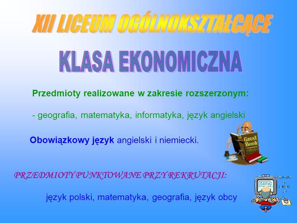 Przedmioty realizowane w zakresie rozszerzonym: - geografia, matematyka, informatyka, język angielski Obowiązkowy język angielski i niemiecki.