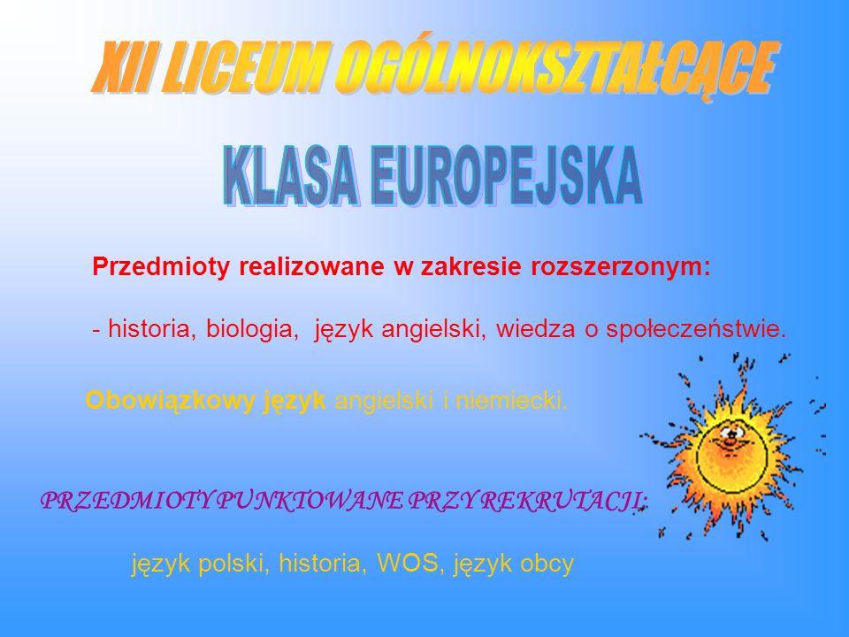 Przedmioty realizowane w zakresie rozszerzonym: - historia, biologia, język angielski, wiedza o społeczeństwie.
