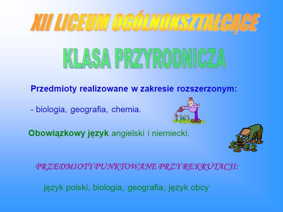 Przedmioty realizowane w zakresie rozszerzonym: - biologia, geografia, chemia.