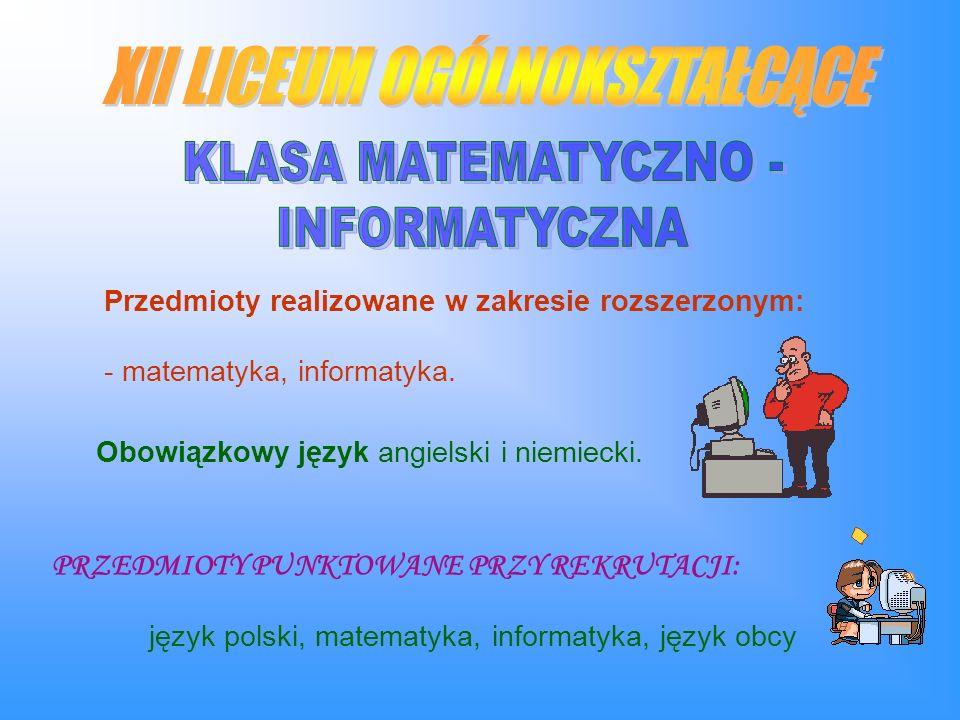 Przedmioty realizowane w zakresie rozszerzonym: - matematyka, informatyka.