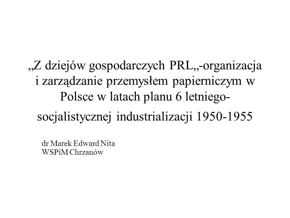 Z dziejów gospodarczych PRL-organizacja i zarządzanie przemysłem papierniczym w Polsce w latach planu 6 letniego- socjalistycznej industrializacji 195