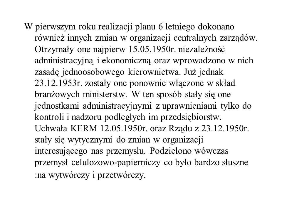 W pierwszym roku realizacji planu 6 letniego dokonano również innych zmian w organizacji centralnych zarządów. Otrzymały one najpierw 15.05.1950r. nie