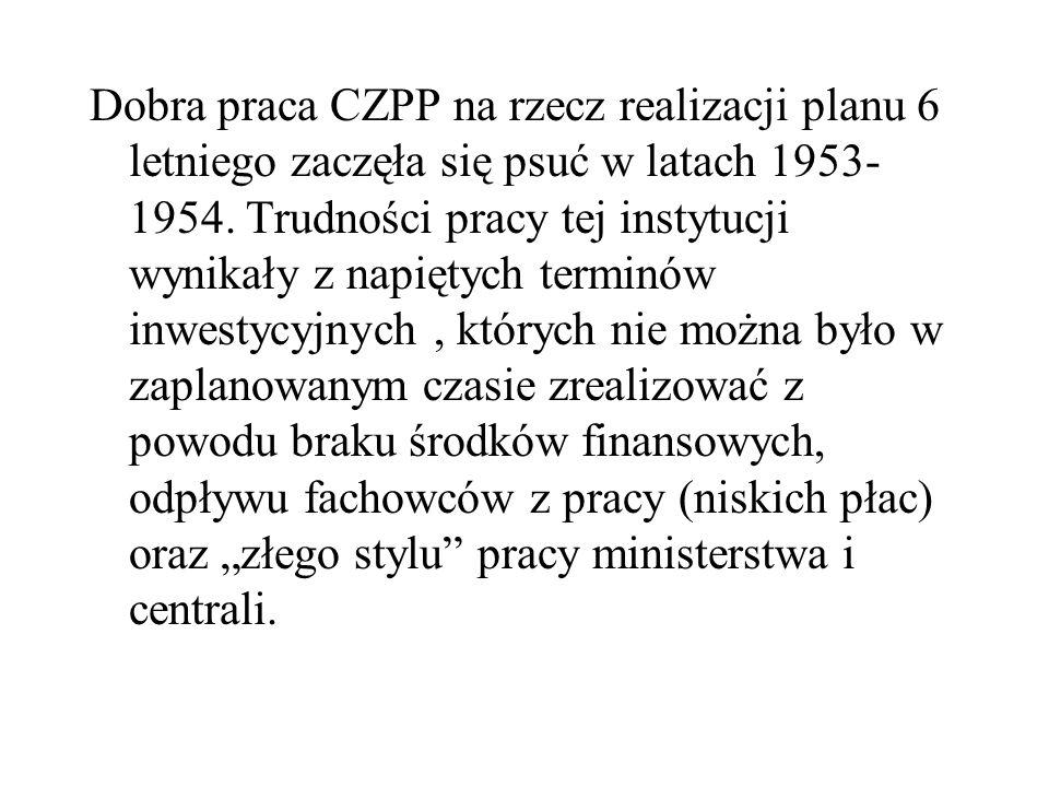 Dobra praca CZPP na rzecz realizacji planu 6 letniego zaczęła się psuć w latach 1953- 1954. Trudności pracy tej instytucji wynikały z napiętych termin