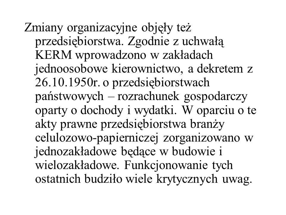 Zmiany organizacyjne objęły też przedsiębiorstwa. Zgodnie z uchwałą KERM wprowadzono w zakładach jednoosobowe kierownictwo, a dekretem z 26.10.1950r.