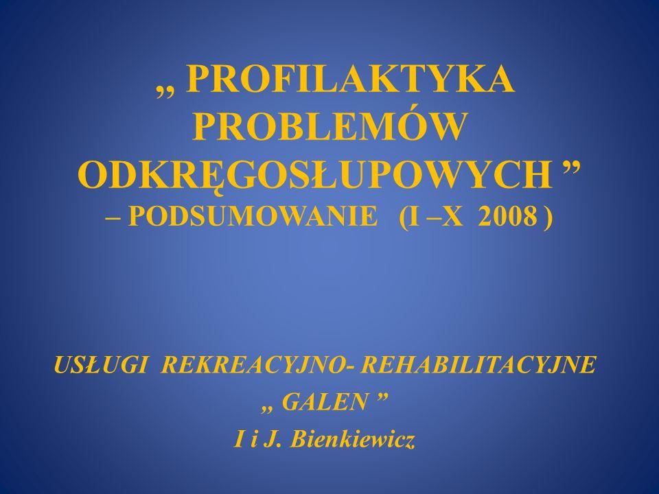 ,, PROFILAKTYKA PROBLEMÓW ODKRĘGOSŁUPOWYCH – PODSUMOWANIE (I –X 2008 ) USŁUGI REKREACYJNO- REHABILITACYJNE,, GALEN I i J. Bienkiewicz