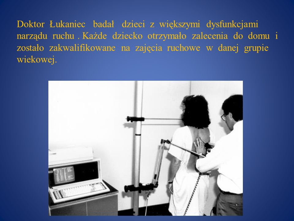 Doktor Łukaniec badał dzieci z większymi dysfunkcjami narządu ruchu. Każde dziecko otrzymało zalecenia do domu i zostało zakwalifikowane na zajęcia ru