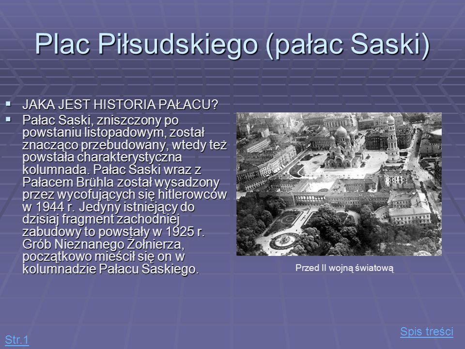Plac Piłsudskiego (pałac Saski) JAKA JEST HISTORIA PAŁACU? JAKA JEST HISTORIA PAŁACU? Pałac Saski, zniszczony po powstaniu listopadowym, został znaczą