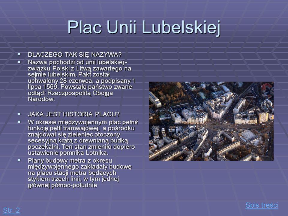Plac Unii Lubelskiej DLACZEGO TAK SIĘ NAZYWA? DLACZEGO TAK SIĘ NAZYWA? Nazwa pochodzi od unii lubelskiej - związku Polski z Litwą zawartego na sejmie