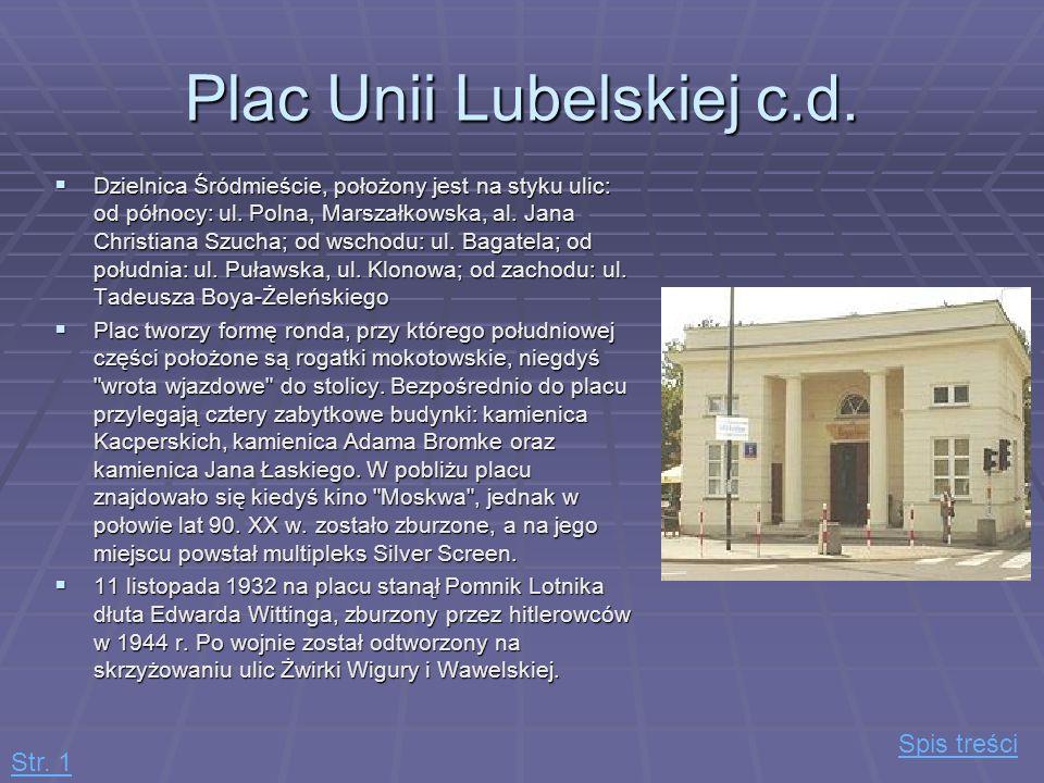 Plac Unii Lubelskiej c.d. Dzielnica Śródmieście, położony jest na styku ulic: od północy: ul. Polna, Marszałkowska, al. Jana Christiana Szucha; od wsc