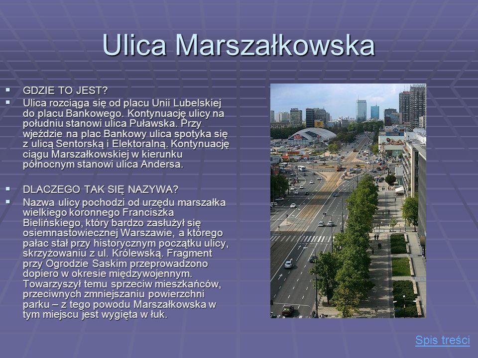 Ulica Marszałkowska GDZIE TO JEST? GDZIE TO JEST? Ulica rozciąga się od placu Unii Lubelskiej do placu Bankowego. Kontynuację ulicy na południu stanow