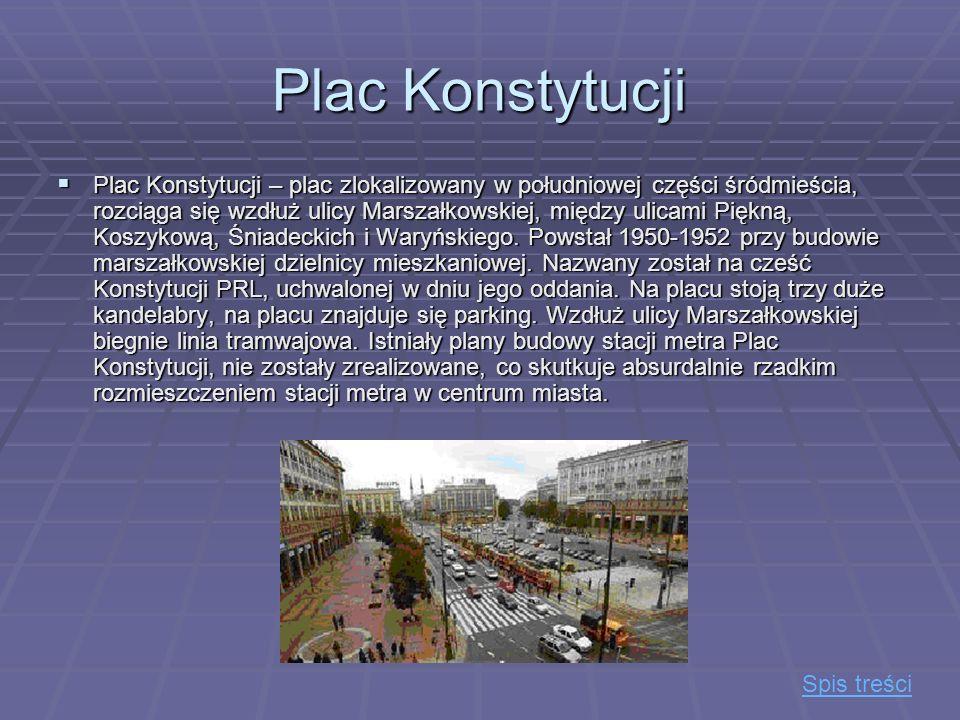 Plac Konstytucji Plac Konstytucji – plac zlokalizowany w południowej części śródmieścia, rozciąga się wzdłuż ulicy Marszałkowskiej, między ulicami Pię