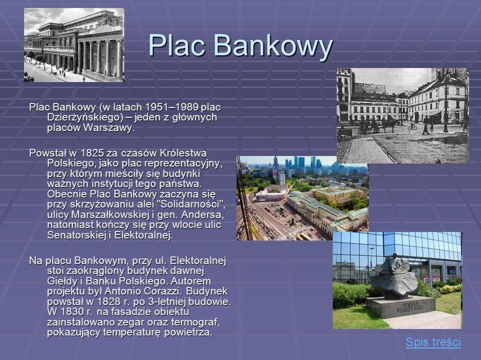 Plac Bankowy Plac Bankowy (w latach 1951–1989 plac Dzierżyńskiego) – jeden z głównych placów Warszawy. Powstał w 1825 za czasów Królestwa Polskiego, j
