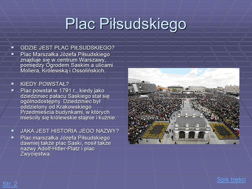 Plac Piłsudskiego GDZIE JEST PLAC PIŁSUDSKIEGO? GDZIE JEST PLAC PIŁSUDSKIEGO? Plac Marszałka Józefa Piłsudskiego znajduje się w centrum Warszawy, pomi