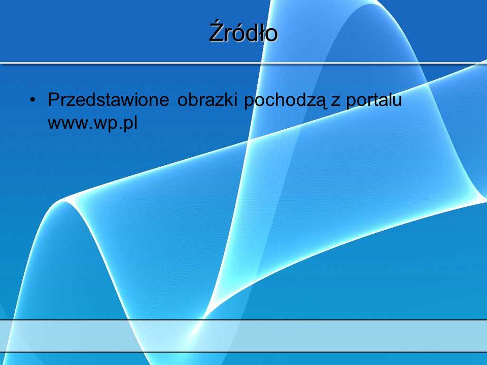 Źródło Przedstawione obrazki pochodzą z portalu www.wp.pl