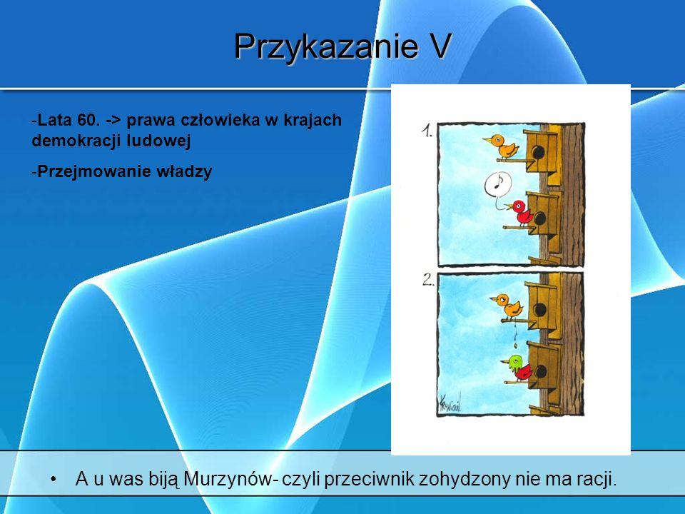 Przykazanie V A u was biją Murzynów- czyli przeciwnik zohydzony nie ma racji.