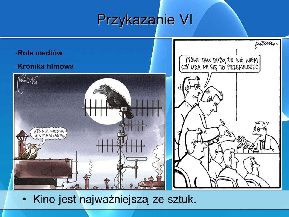 Przykazanie VI Kino jest najważniejszą ze sztuk. -Rola mediów -Kronika filmowa