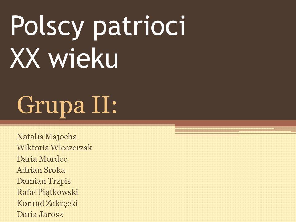Polscy patrioci XX wieku Grupa II: Natalia Majocha Wiktoria Wieczerzak Daria Mordec Adrian Sroka Damian Trzpis Rafał Piątkowski Konrad Zakręcki Daria Jarosz
