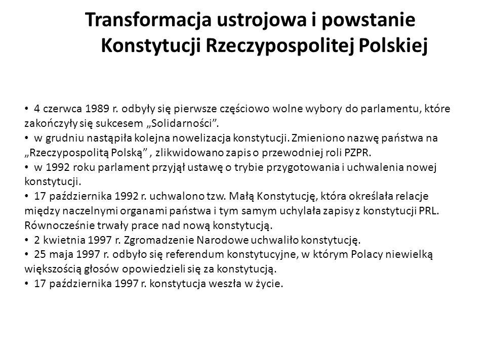 Transformacja ustrojowa i powstanie Konstytucji Rzeczypospolitej Polskiej 4 czerwca 1989 r. odbyły się pierwsze częściowo wolne wybory do parlamentu,