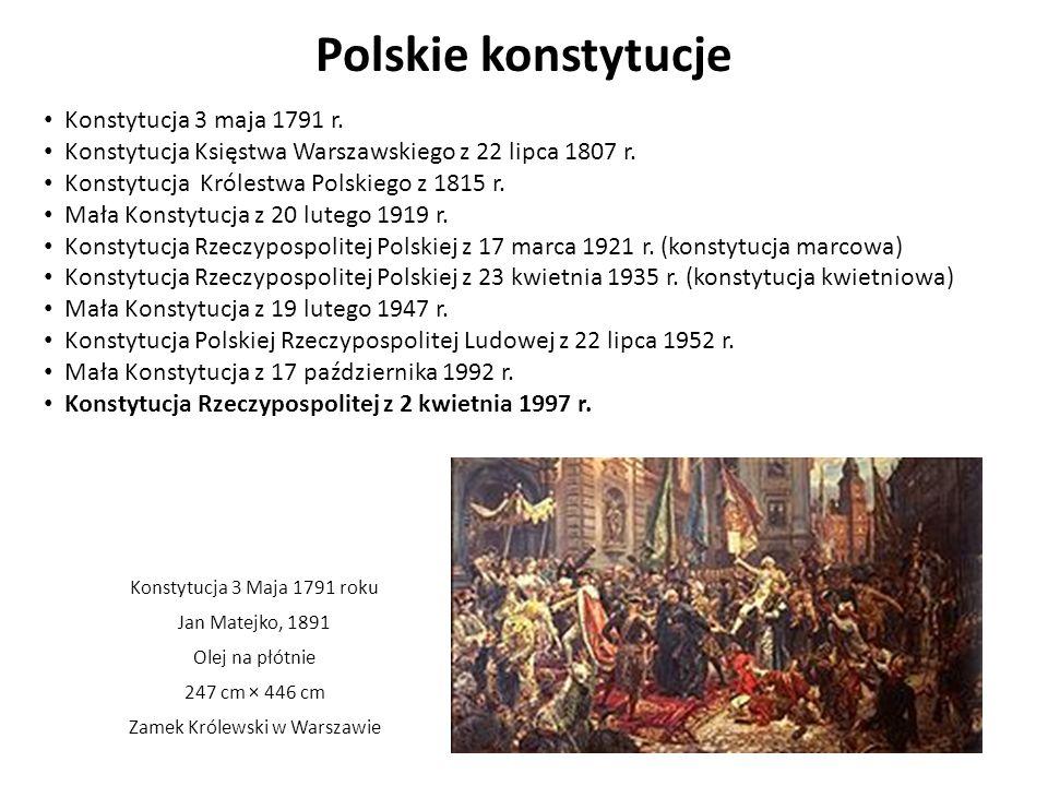 Polskie konstytucje Konstytucja 3 maja 1791 r. Konstytucja Księstwa Warszawskiego z 22 lipca 1807 r. Konstytucja Królestwa Polskiego z 1815 r. Mała Ko